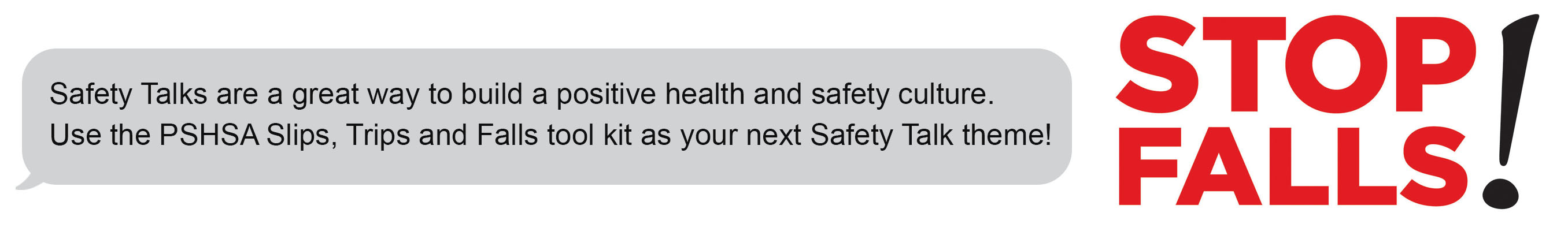 Safety Talks are a great way to build a positive health and safety culture. Use the PSHSA Slips, Trips and Falls tool kit as your next Safety Talk theme!