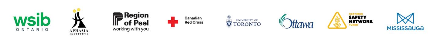 WSIB Ontario, Aphasia Institute, Region of Peel, Canadian Red Cross, University of Toronto, City of Ottawa, Northern Safety Network Yukon, City of Mississauga.